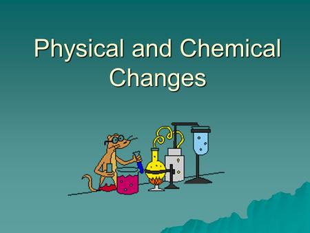 Physical and Chemical Changes. Matter Matter Pure Substances Elements e.g. carbon Compounds e.g. CO2, H2O Mixtures Solutions e.g. salt water Mechanical.