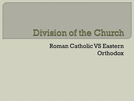 Roman Catholic VS Eastern Orthodox.  Christian's view of Jesus Some – full god, some – full human, some – half and half Nicene Creed said both human.