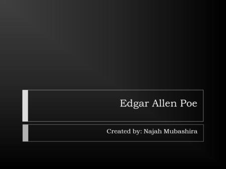 edgar allan poe ppt edgar allen poe created by najah mubashira quick facts iuml129frac12 19 1809