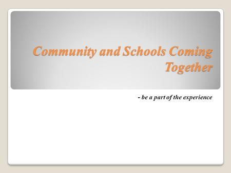 Community and Schools Coming Together - be a part of the experience.