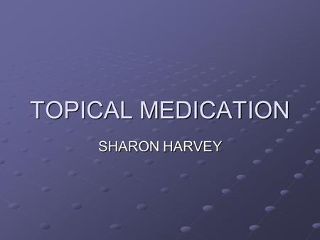 TOPICAL MEDICATION SHARON HARVEY.
