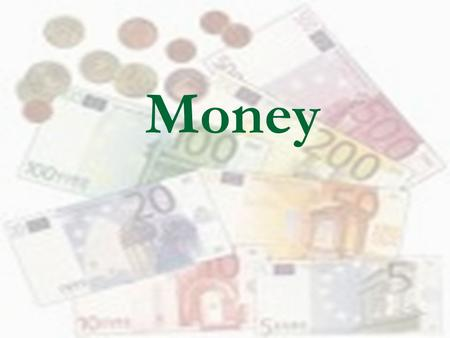 Money. Money is anything  That holds its value and  Is excepted as payment for goods and services.