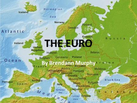 THE EURO By Brendann Murphy. The EURO and Why Common currency of 17 European Nations – Why? Adopted as alternative currency in noncash transactions in.