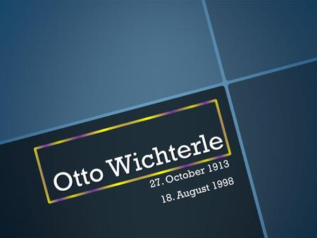 Otto Wichterle 27. October 1913 18. August 1998. School.