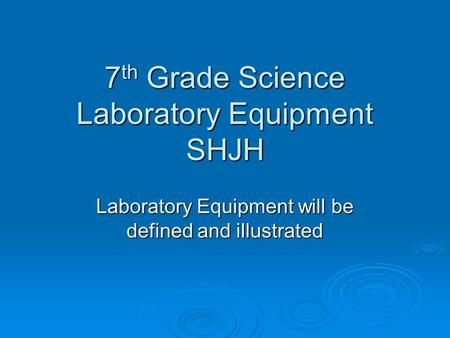 7 th Grade Science Laboratory Equipment SHJH Laboratory Equipment will be defined and illustrated.