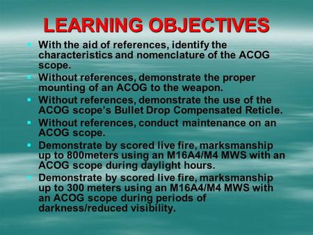 LEARNING OBJECTIVES With the aid of references, identify the characteristics and nomenclature of the ACOG scope. Without references, demonstrate the proper.