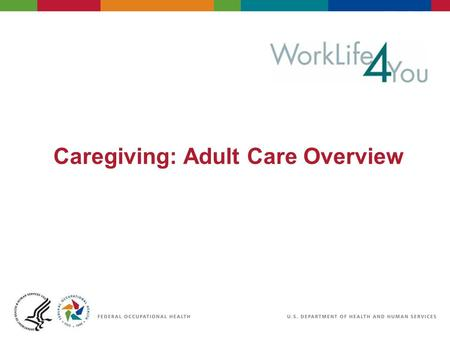 Caregiving: Adult Care Overview. 2 06/29/2007 2:30pmeSlide - P4065 - WorkLife4You Objectives Understand what adult care is Learn how to assess your loved.