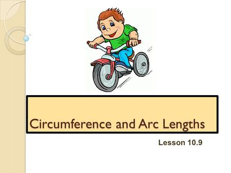 Circumference and Arc Lengths Lesson 10.9. The circumference of a circle is its perimeter. C = πd Leave answer in terms of π unless asked to approximate.