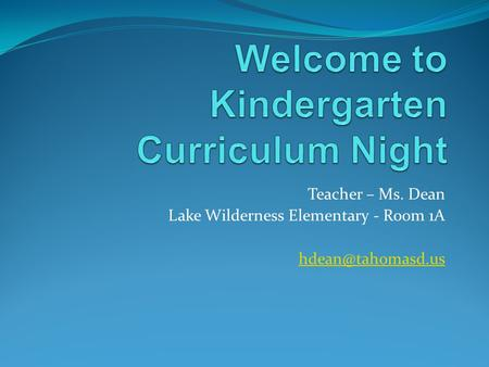Teacher – Ms. Dean Lake Wilderness Elementary - Room 1A
