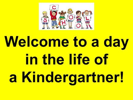 Welcome to a day in the life of a Kindergartner!.