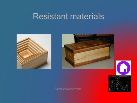 Resistant materials By zak woodman. Index Reasons How to make a box Hard woods Softwoods Quiz Specification Costings on hardwoods (Red oak) Video on how.