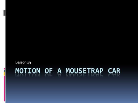 Motion of a mousetrap car