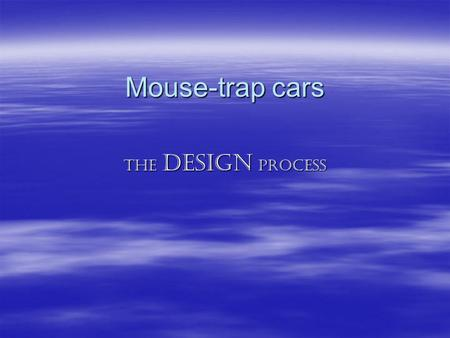 Mouse-trap cars The design PROCESS.