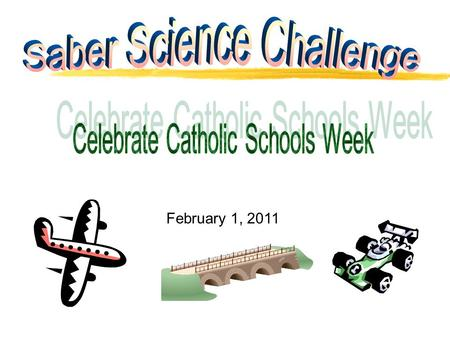 "February 1, 2011. zYou are invited to participate in the annual ""Saber Science Challenge."" z You may participate in your choice of 8 events. zThe competitions."