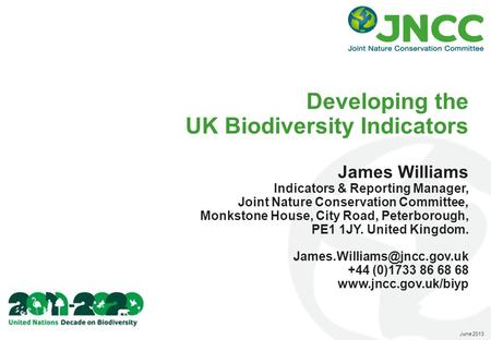 Developing the UK Biodiversity Indicators James Williams Indicators & Reporting Manager, Joint Nature Conservation Committee, Monkstone House, City Road,