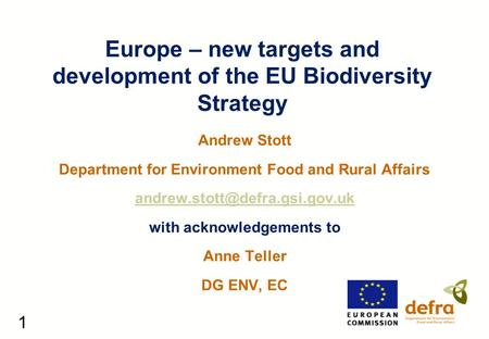 1 Europe – new targets and development of the EU Biodiversity Strategy Andrew Stott Department for Environment Food and Rural Affairs