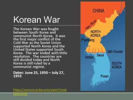 Korean War The Korean War was fought between South Korea and communist North Korea. It was the first major conflict of the Cold War as the Soviet Union.