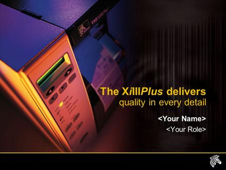 The XiIIIPlus delivers quality in every detail. Xi delivers maXimum Reliability Performance Investment protection Choice Print quality click on the menu.