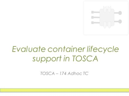 Evaluate container lifecycle support in TOSCA TOSCA – 174 Adhoc TC.