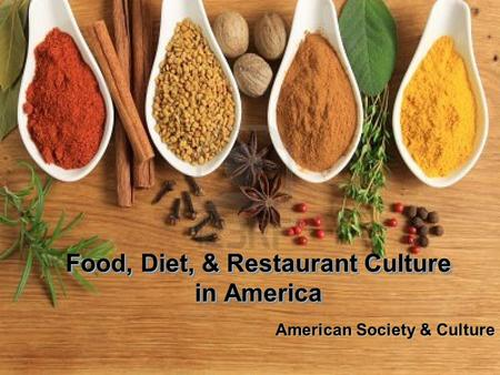 Food, Diet, & Restaurant Culture in America American Society & Culture.