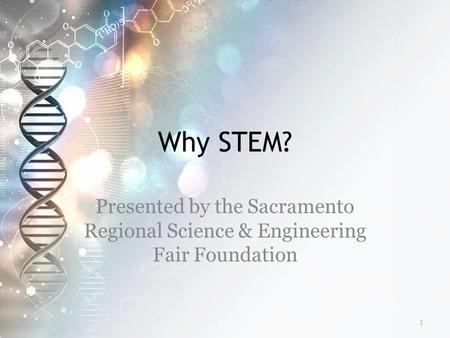 Why STEM? Presented by the Sacramento Regional Science & Engineering Fair Foundation 1.