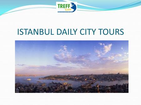 ISTANBUL DAILY CITY TOURS. HAGIA SOPHIA MUSEUM / CHORA CHURCH / HIPPODROMME SQUARE EURO 35 per person We begin our tour of the Sultanahmet district, the.