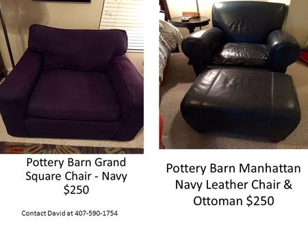 Pottery Barn Manhattan Navy Leather Chair & Ottoman $250 Pottery Barn Grand Square Chair - Navy $250 Contact David at 407-590-1754.