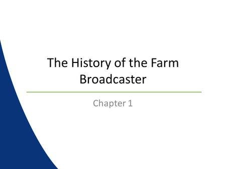 The History of the Farm Broadcaster Chapter 1. The Beginning Broadcasting information to farmers started just after the invention of the AM radio WHA.