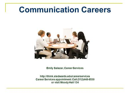 Communication Careers Emily Salazar, Career Services  Career Services appointment: Call (512)448-8530 or visit.
