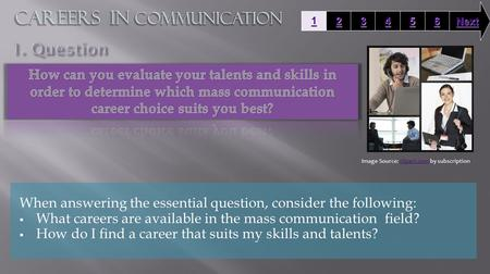 When answering the essential question, consider the following:  What careers are available in the mass communication field?  How do I find a career that.
