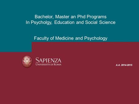 A.A. 2014-2015 Bachelor, Master an Phd Programs In Psycholgy, Education and Social Science Faculty of Medicine and Psychology.