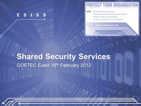 Shared Security Services GOETEC Event 16 th February 2012.