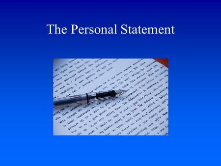The Personal Statement. How important is the Personal Statement? Most Admissions Tutors see it as vital For some courses it is very important Some may.