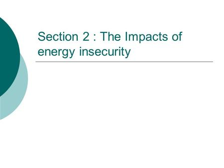 Section 2 : The Impacts of energy insecurity