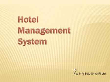 By Ray Info Solutions (P) Ltd.. For hotel industry, we offer our easy to use hotel software. It is a comprehensive software suite consisting of integrated.