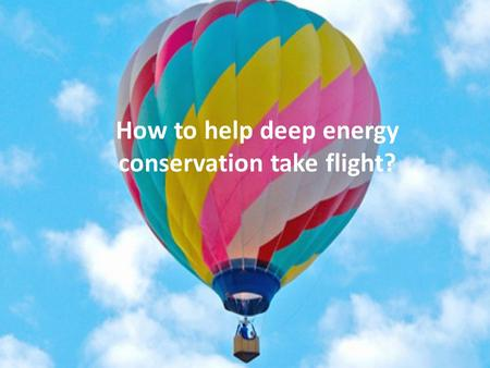 How to help deep energy conservation take flight?.