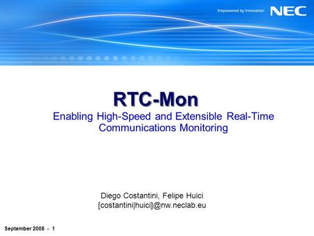 September 2008 - 1 RTC-Mon Enabling High-Speed and Extensible Real-Time Communications Monitoring Diego Costantini, Felipe Huici