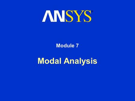 Modal Analysis Module 7. Training Manual October 30, 2001 Inventory #001571 7-2 7. Modal Analysis Modal analysis is used to determine a structure's vibration.
