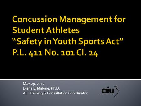 May 29, 2012 Diana L. Malone, Ph.D. AIU Training & Consultation Coordinator.