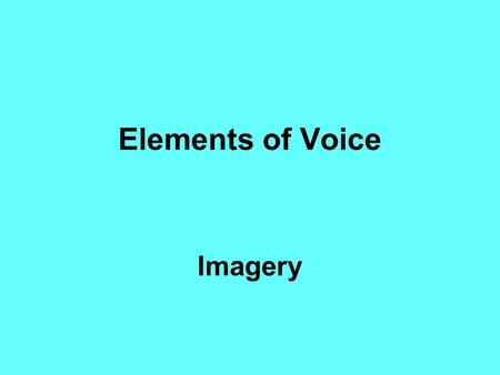 Elements of Voice Imagery. A verbal representation of a sensory experience, often other than sight. In other words: using words to describe what often.