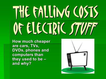 How much cheaper are cars, TVs, DVDs, phones and computers than they used to be – and why?