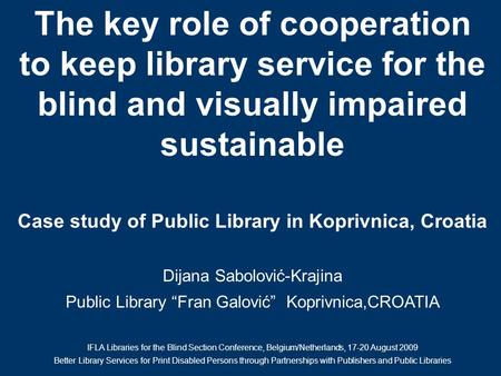 The key role of cooperation to keep library service for the blind and visually impaired sustainable Case study of Public Library in Koprivnica, Croatia.