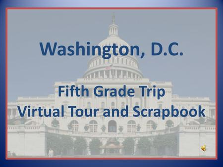 Washington, D.C. Fifth Grade Trip Virtual Tour and Scrapbook.