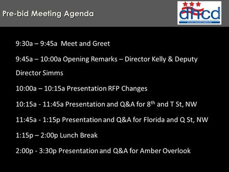 Pre-bid Meeting Agenda 9:30a – 9:45a Meet and Greet 9:45a – 10:00a Opening Remarks – Director Kelly & Deputy Director Simms 10:00a – 10:15a Presentation.
