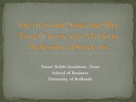 Stuart Noble-Goodman, Dean School of Business University of Redlands.