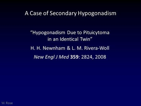 "A Case of Secondary Hypogonadism ""Hypogonadism Due to Pituicytoma in an Identical Twin"" H. H. Newnham & L. M. Rivera-Woll New Engl J Med 359: 2824, 2008."