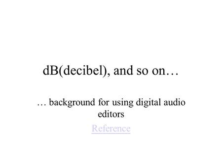DB(decibel), and so on… … background for using digital audio editors Reference.