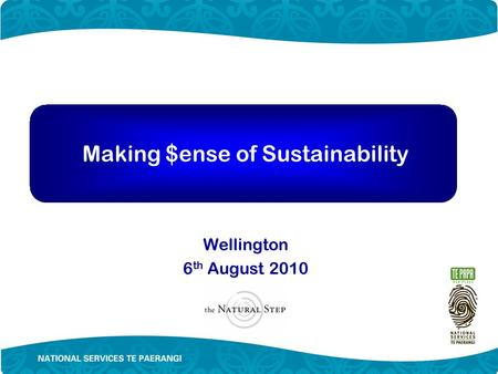 Making $ense of Sustainability Wellington 6 th August 2010.