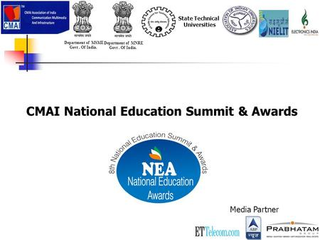 Media Partner CMAI National Education Summit & Awards Department of MNRE Govt. Of India. Department of MSME Govt. Of India. State Technical Universities.