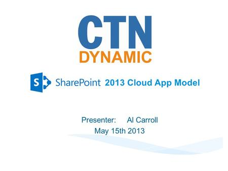 2013 Cloud App Model Presenter:Al Carroll May 15th 2013.